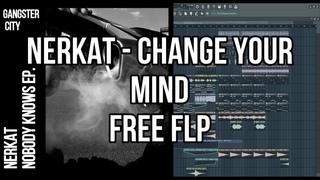 FREE FLP   Nerkat - Change Your Mind (Official)