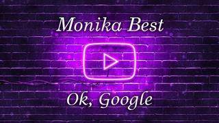 Monika Best -  Ok, google