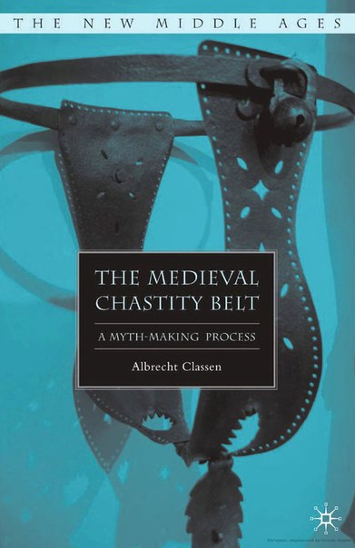 Classen  The Medieval Chastity Belt