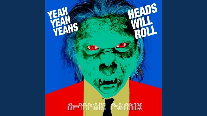 Heads Will Roll A Trak Remix