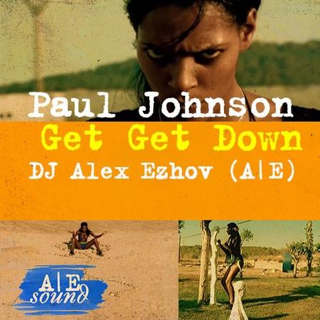 Paul Johnson - Get Get Down (DJ Alex Ezhov (AE)) radio remix