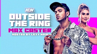 AEW Outside the Ring hosted by Lexy Nair with Special Guest Platinum Max Caster   04/23/21
