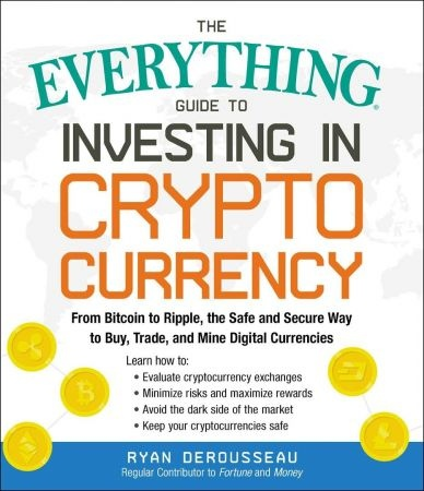 The Everything Guide to Investing in Cryptocurrencyi - Ryan Derousseau