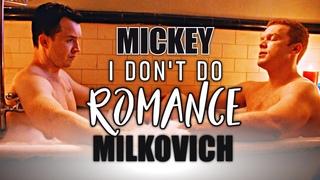 "Mickey ""I don't do romance"" Milkovich"