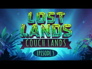Couch Lands Episode 3 - Excision