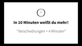 """10min  """"Verschwörungen + 4 Minuten"""""""
