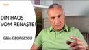 NU DEZNĂDĂJDUIȚI, DIN HAOS VOM RENAȘTE! - Călin GEORGESCU