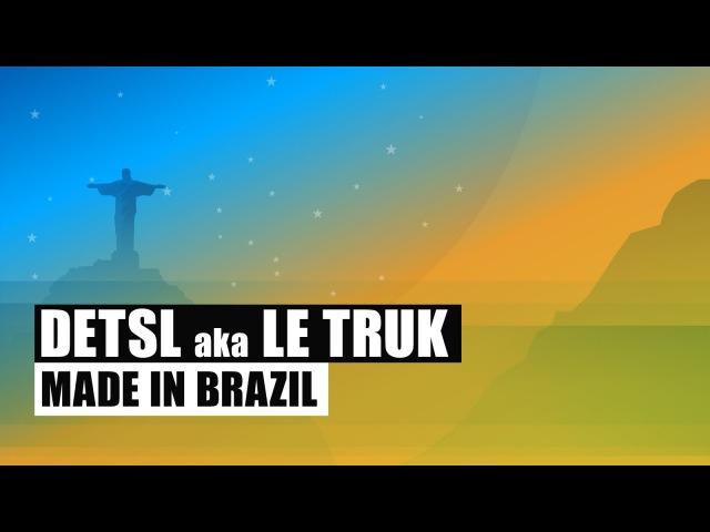 Detsl aka Le Truk Made in Brazil Official audio