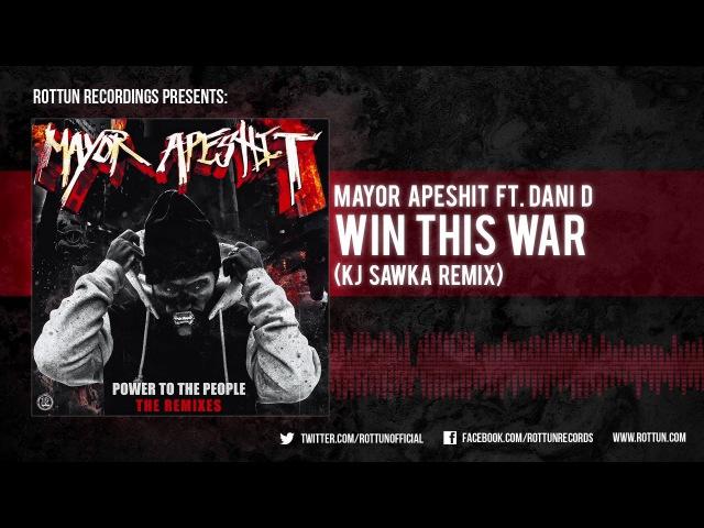 Mayor Apeshit Win This War KJ Sawka Remix Rottun