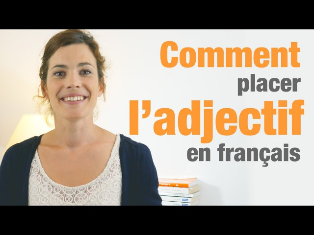 Comment placer les adjectifs en français exercice How to use adjectives in French