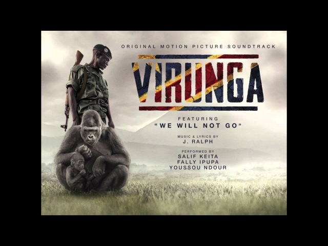 We Will Not Go by J Ralph Feat Salif Keita Youssou Ndour Fally Ipupa Virunga