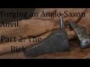Forging an Anglo Saxon Anvil Part 2 The Bick and Heat treat