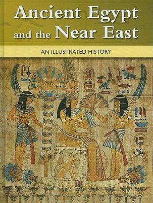 Ancient Egypt and the Near East - An Illustrated History