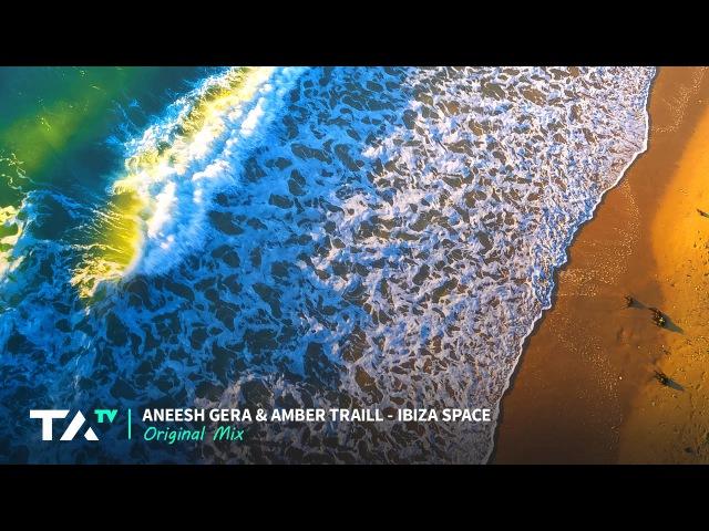 Aneesh Gera Amber Traill - Ibiza Space (Original Mix)