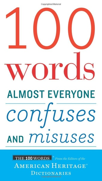 100 Words Almost Everyone Confuses and Misuses - Editors of the American Heritag