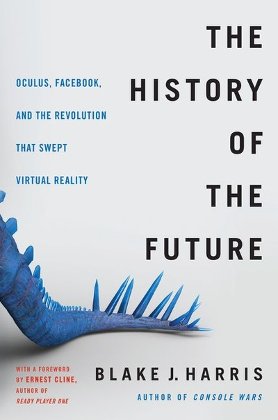 The History of the Future Oculus, Facebook, and the Revolution That Swept Virtual Reality