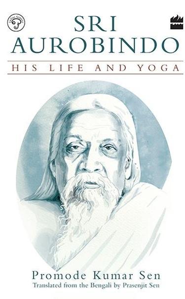 Sri Aurobindo His Life and Yoga, 2nd Edition