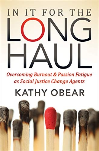 In It For the Long Haul Overcoming Burnout & Passion Fatigue as Social Justice Change Agents