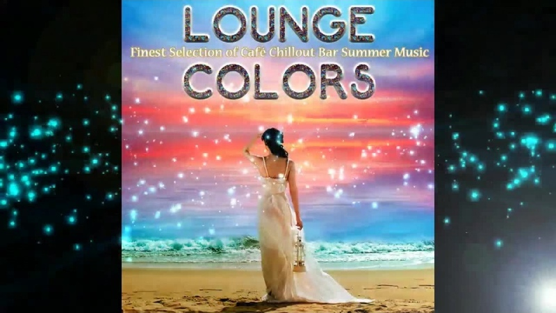 Lounge Colors Finest Selection of Café Chillout Bar Summer Continuous del Mar Mix ▶by Chill2Chill