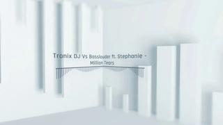Tronix DJ Vs Basslouder ft. Stephanie - Million Tears (Tronix DJ Edit)