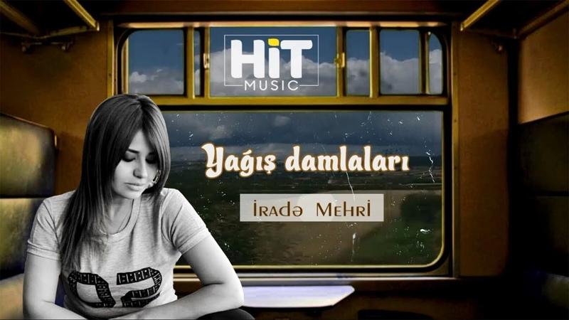 Irade Mehri - Yagis damlalari (Audio)