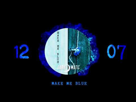 Dark-o-matic - Make Me Blue (Single 2019 Preview)