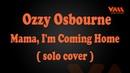 Ozzy Osbourne - Mama, I'm Coming Home (solo cover)||Alexey Velichko