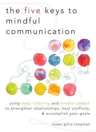 The Five Keys to Mindful Communication - Susan Gillis Chapman