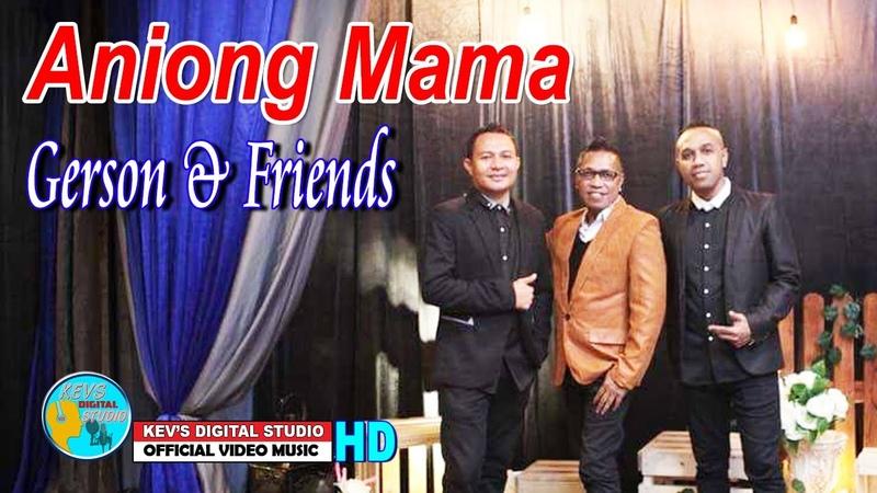 ANIONG MAMA - GERSON FRIENDS TERBARU - KEVS DIGITAL STUDIO ( OFFICIAL VIDEO MUSIC )