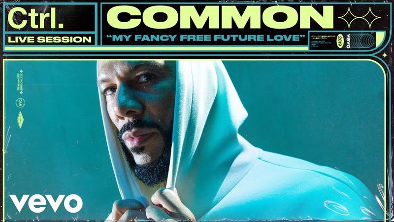 Common - My Fancy Free Future Love Live Session | Vevo Ctrl