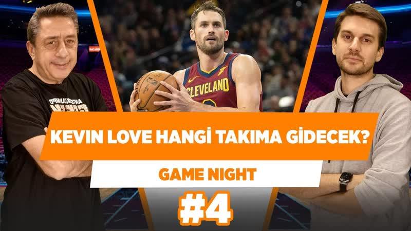 Kevin Love, hangi takıma gidecek- - Murat Murathanoğlu Sinan Aras - Game Night 4