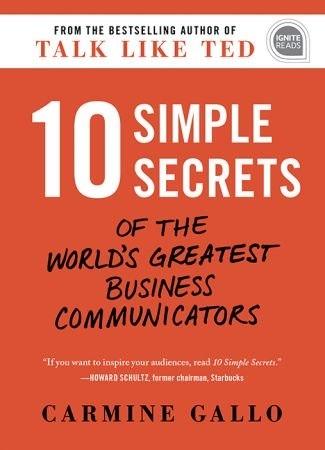 Simple Secrets of the World's Greatest Business Communicators - Carmine Gallo