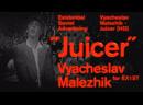 Vyacheslav Malezhik - Juicer HD