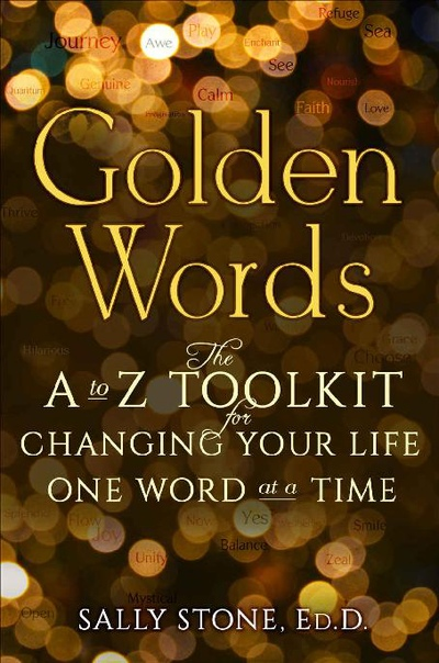 Golden Words The A to Z Toolkit for Changing Your Life One Word at a Time by Sally Stone Ed