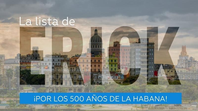 ¡Por los 500 años de La Habana! - La Lista de Erick