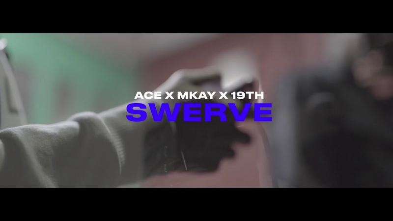 Swerve ACE X MKAY X 19TH