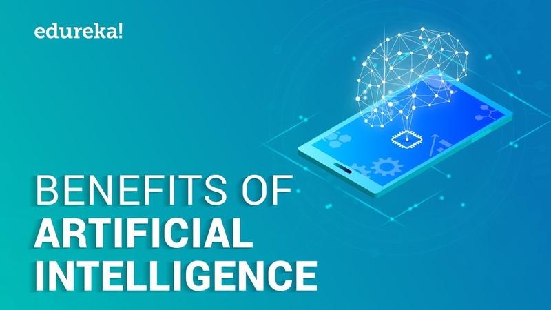 Top 10 Benefits Of Artificial Intelligence | Artificial Intelligence (AI) Advantages | Edureka