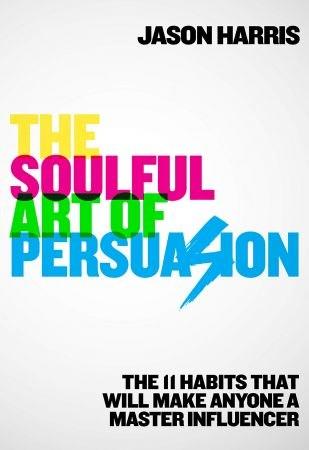 The Soulful Art of Persuasion - Jason Harris