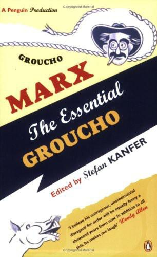The Essential Groucho  Writings By, for  - Stefan Kanfer