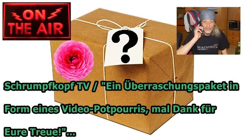 Schrumpfkopf TV / Ein Überraschungspaket in Form eines Video-Potpourris, mal Dank für Eure Treue!...