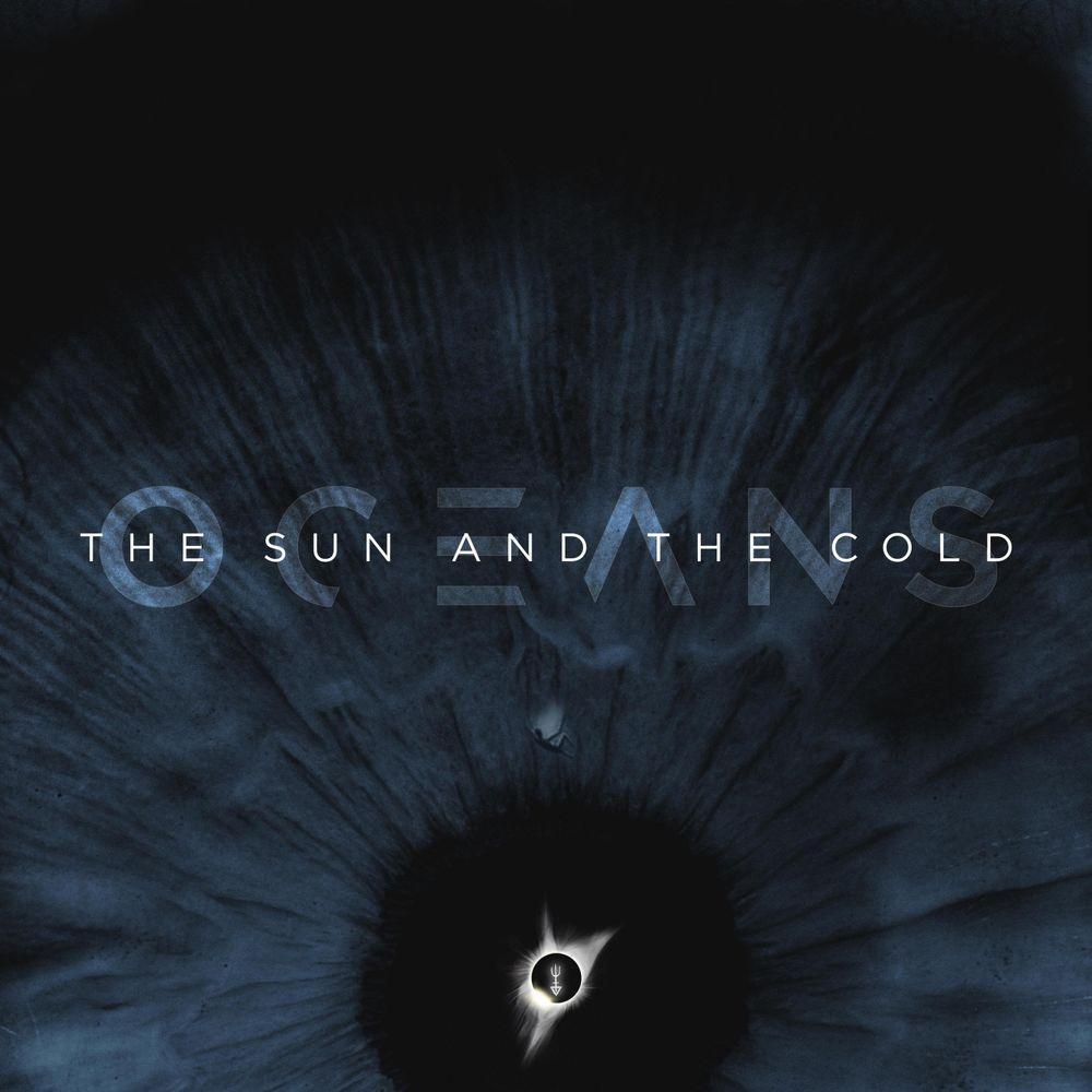 Oceans - The Sun and the Cold