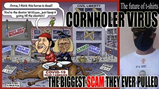 CORNHOLER-19 - The Biggest Scam The Government and Media Ever Pulled