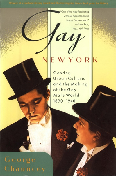 Gay New York Gender, Urban Culture by George Chauncey