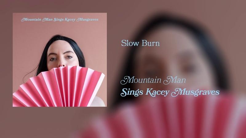 Mountain Man Sings Kacey Musgraves Slow Burn Official Audio