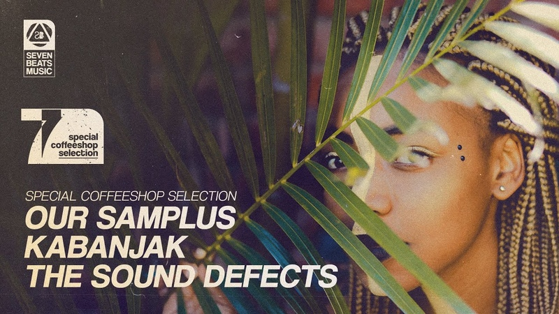 Our Samplus • Kabanjak • The Sound Defects - Special Coffeeshop Selection [Seven Beats Music]