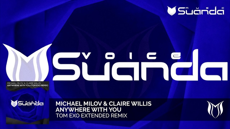 Michael Milov Claire Willis Anywhere With You Tom Exo Remix