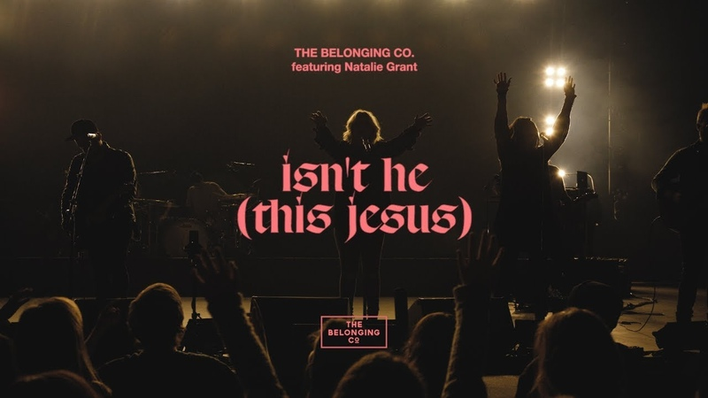 Isn't He This Jesus feat Natalie Grant The Belonging Co