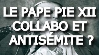 Le pape Pie XII : collabo et antisémite ? - Curé Enragé #6