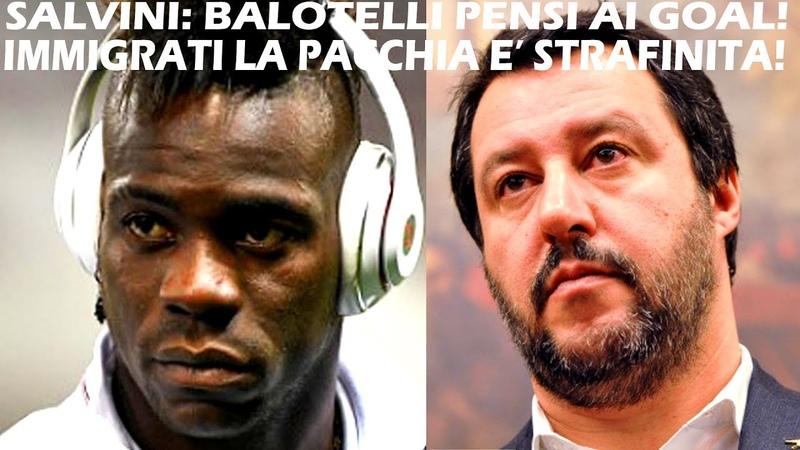 SALVINI Balotelli pensi ai goal Pacchia strafinita immigrati GovernoConte Balotelli Salvini