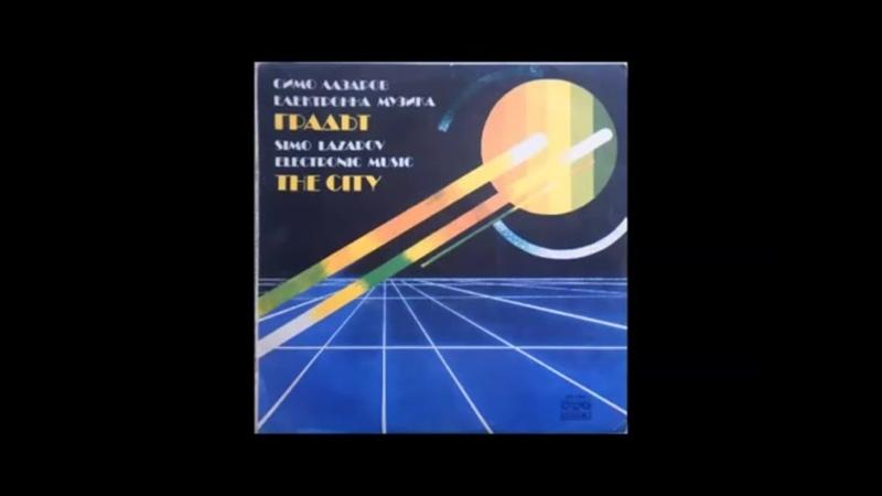 Simo Lazarov ( Bulgaria ) * 84 - The City ( electronic ambient ) , 1984)